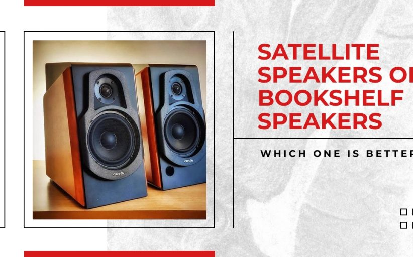 Which One Is Better? Satellite Speakers Or Bookshelf Speakers