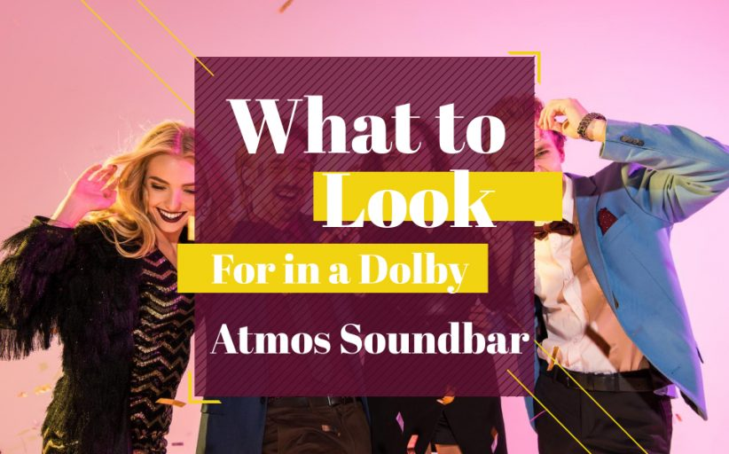 What to Look For in a Dolby Atmos Soundbar