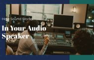 How Sound Works In Your Audio Speaker