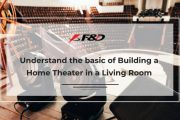 Understand the basic of Building a Home Theater in a Living Room