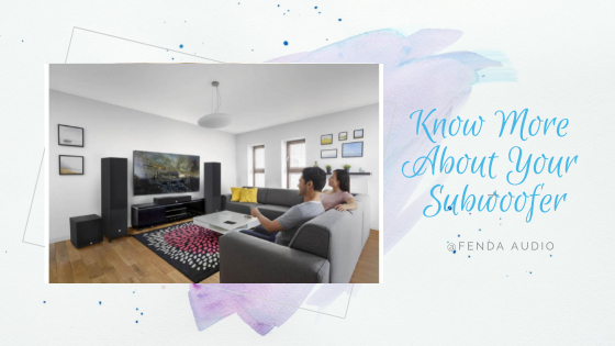 Know More About Your Subwoofer